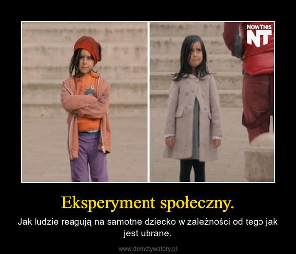Eksperyment społeczny. – Jak ludzie reagują na samotne dziecko w zależności od tego jak jest ubrane.