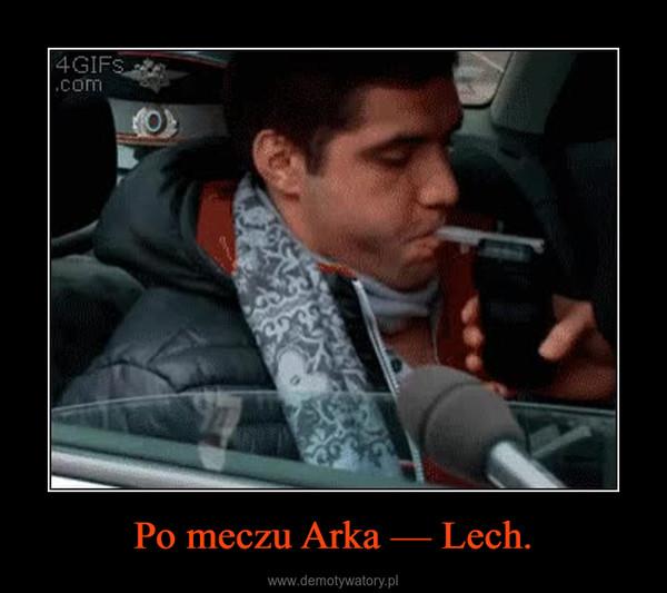 Po meczu Arka — Lech. –