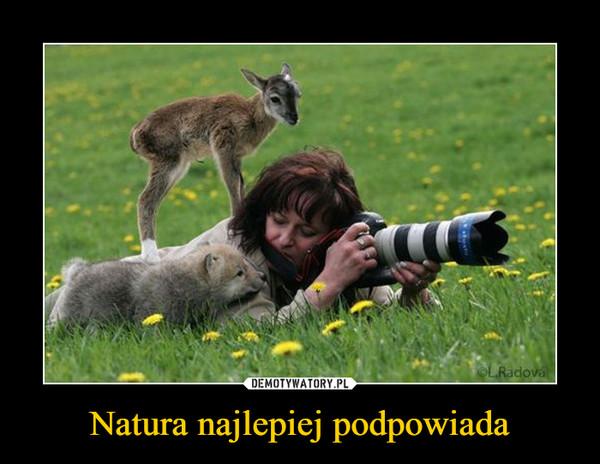 Natura najlepiej podpowiada –