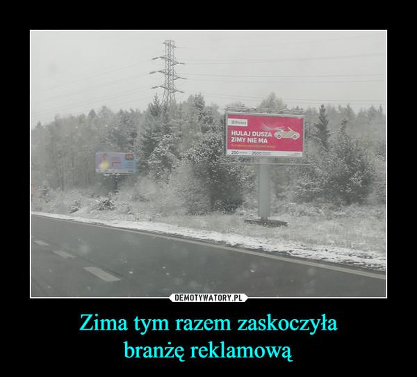 Zima tym razem zaskoczyłabranżę reklamową –  Hulaj duszazimy nie ma