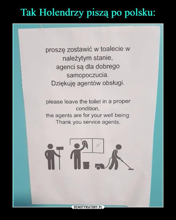 –  proszę zostawić w toalecie w należytym stanie, agenci są dla dobrego samopoczucia. Dziękuję agentów obsługi. i please leave the toilet in a proper condition, the agents are for your well being. Thank you service agents.