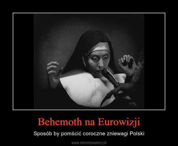 Behemoth na Eurowizji – Sposób by pomścić coroczne zniewagi Polski