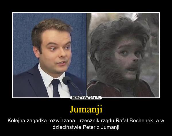 Jumanji – Kolejna zagadka rozwiązana - rzecznik rządu Rafał Bochenek, a w dzieciństwie Peter z Jumanji