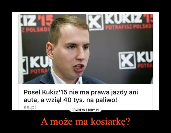 A może ma kosiarkę? –  Poseł Kukiz'15 nie ma prawa jazdy ani auta, a wziął 40 tys. na paliwo!