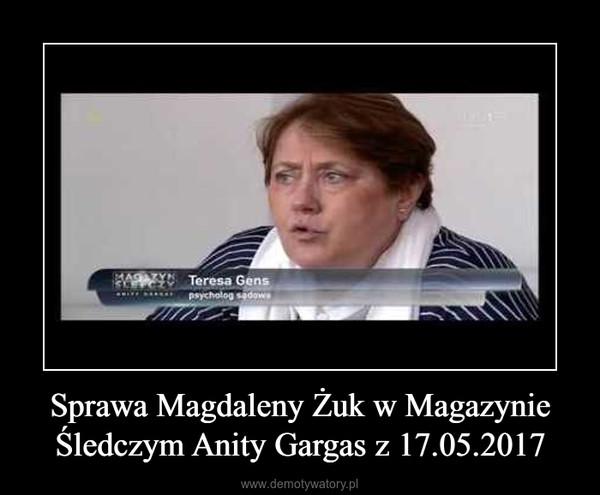 Sprawa Magdaleny Żuk w Magazynie Śledczym Anity Gargas z 17.05.2017 –