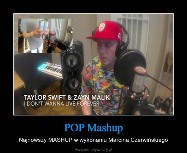 POP Mashup – Najnowszy MASHUP w wykonaniu Marcina Czerwińskiego