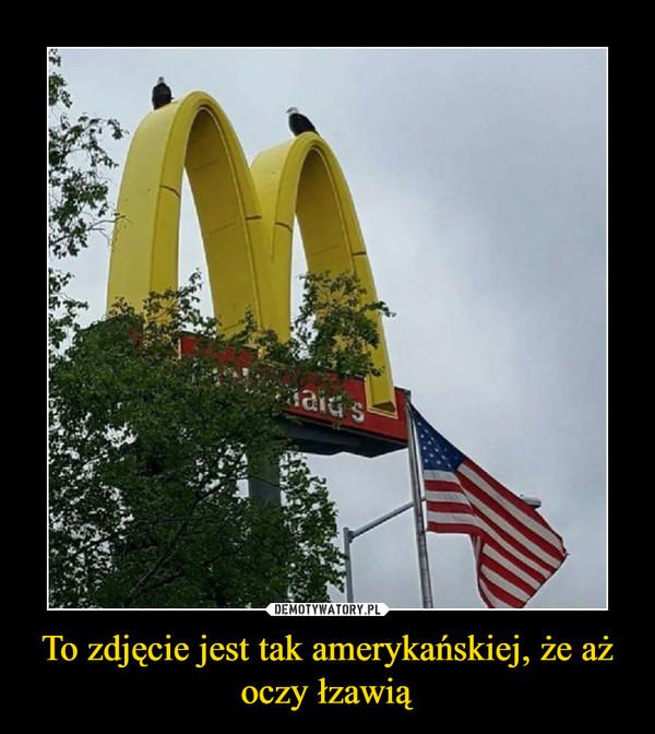 To zdjęcie jest tak amerykańskiej, że aż oczy łzawią –