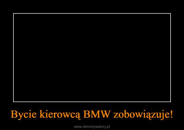 Bycie kierowcą BMW zobowiązuje! –