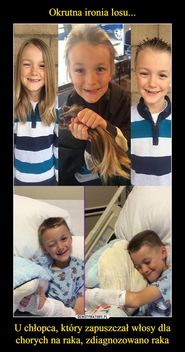 U chłopca, który zapuszczał włosy dla chorych na raka, zdiagnozowano raka –