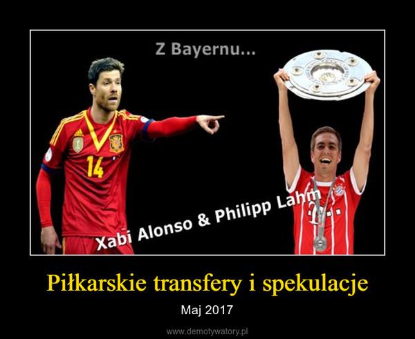 Piłkarskie transfery i spekulacje – Maj 2017