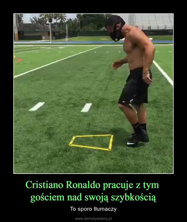 Cristiano Ronaldo pracuje z tym gościem nad swoją szybkością – To sporo tłumaczy