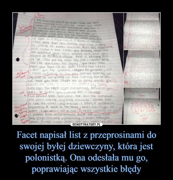 Facet napisał list z przeprosinami do swojej byłej dziewczyny, która jest polonistką. Ona odesłała mu go, poprawiając wszystkie błędy –