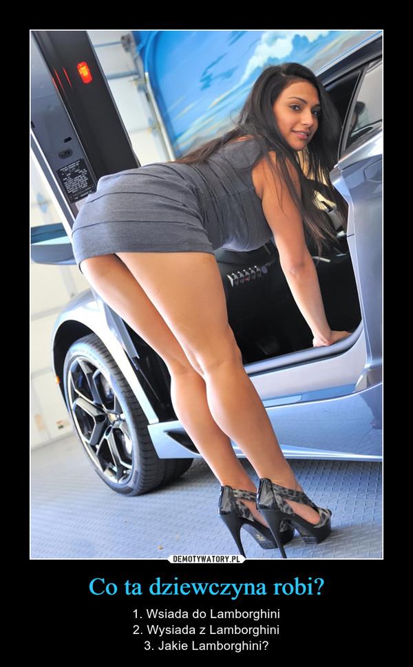 Co ta dziewczyna robi? – 1. Wsiada do Lamborghini2. Wysiada z Lamborghini3. Jakie Lamborghini?
