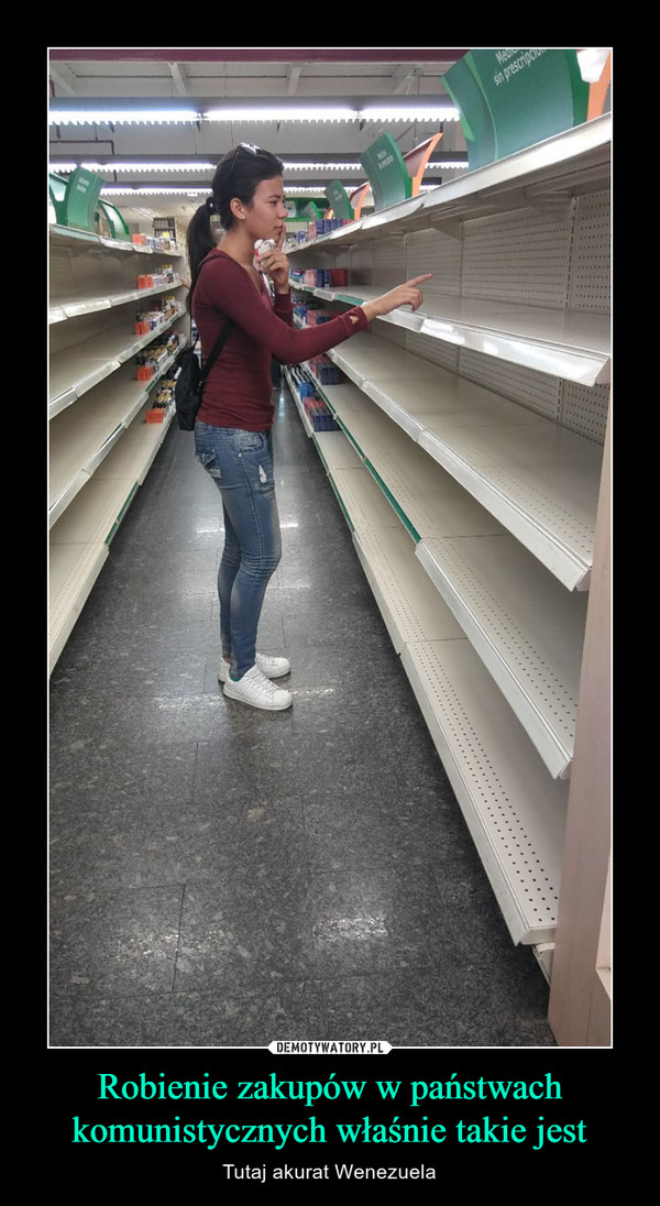 Robienie zakupów w państwach komunistycznych właśnie takie jest – Tutaj akurat Wenezuela