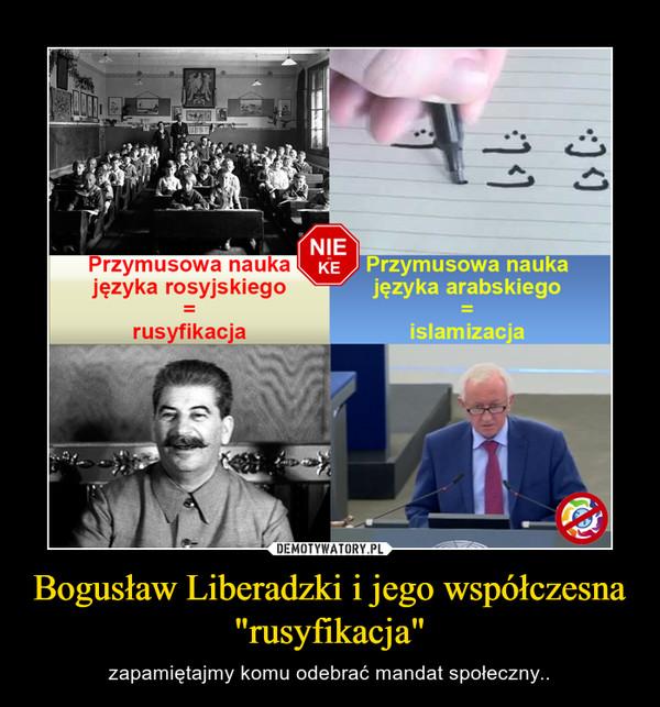 """Bogusław Liberadzki i jego współczesna """"rusyfikacja"""" – zapamiętajmy komu odebrać mandat społeczny.."""