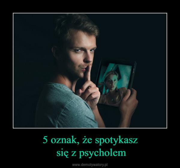 5 oznak, że spotykasz się z psycholem –