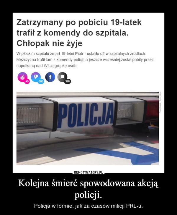 Kolejna śmierć spowodowana akcją policji. – Policja w formie, jak za czasów milicji PRL-u.