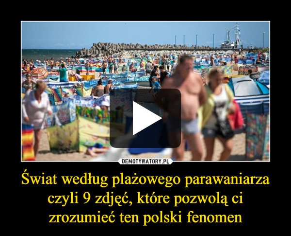 Świat według plażowego parawaniarza czyli 9 zdjęć, które pozwolą ci zrozumieć ten polski fenomen –