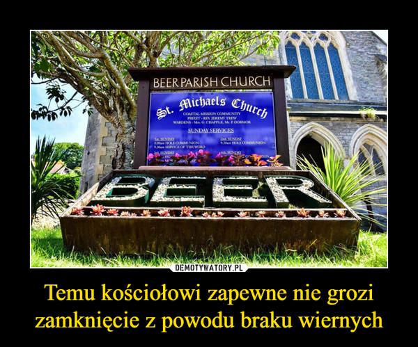 Temu kościołowi zapewne nie grozi zamknięcie z powodu braku wiernych –  beer parish church