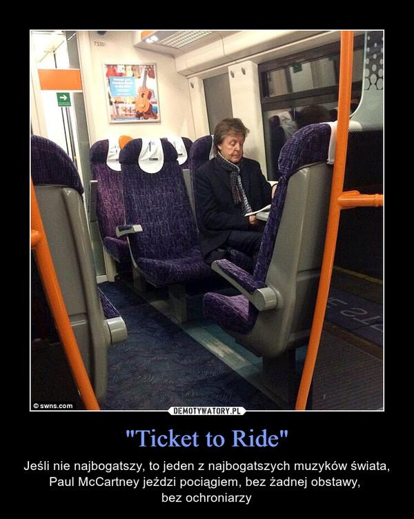"""""""Ticket to Ride"""" – Jeśli nie najbogatszy, to jeden z najbogatszych muzyków świata, Paul McCartney jeździ pociągiem, bez żadnej obstawy, bez ochroniarzy"""