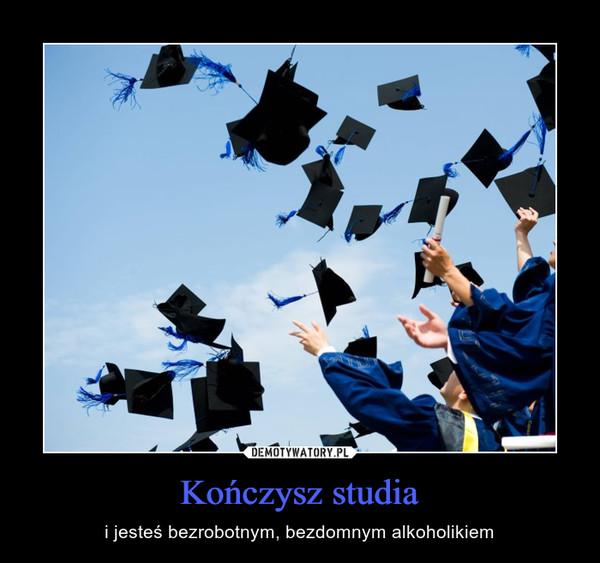 Kończysz studia – i jesteś bezrobotnym, bezdomnym alkoholikiem