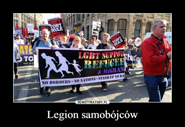 Legion samobójców –  Defy Tory Rule LGBT Support Refugees & migrants no borders no nations stand up to racism