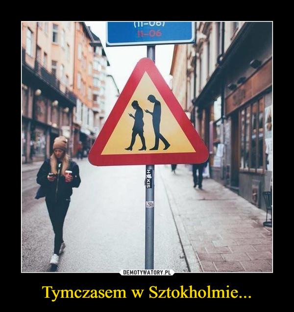 Tymczasem w Sztokholmie... –