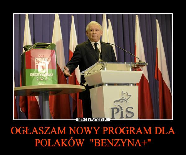 """OGŁASZAM NOWY PROGRAM DLA POLAKÓW  """"BENZYNA+"""" –"""