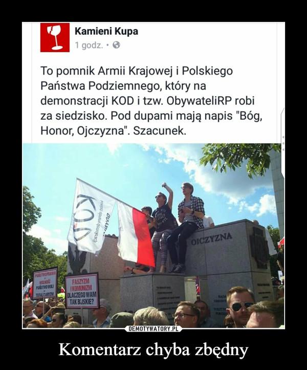 """Komentarz chyba zbędny –  Kamieni KupaTo pomnik Armii Krajowej i Polskiego Państwa Podziemnego, który na demonstracji KOD i tzw. ObywateliRP robi za siedzisko. Pod dupami mają napis """"Bóg, Honor, Ojczyzna"""". Szacunek."""
