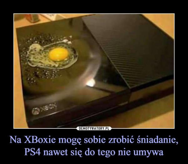 Na XBoxie mogę sobie zrobić śniadanie, PS4 nawet się do tego nie umywa –