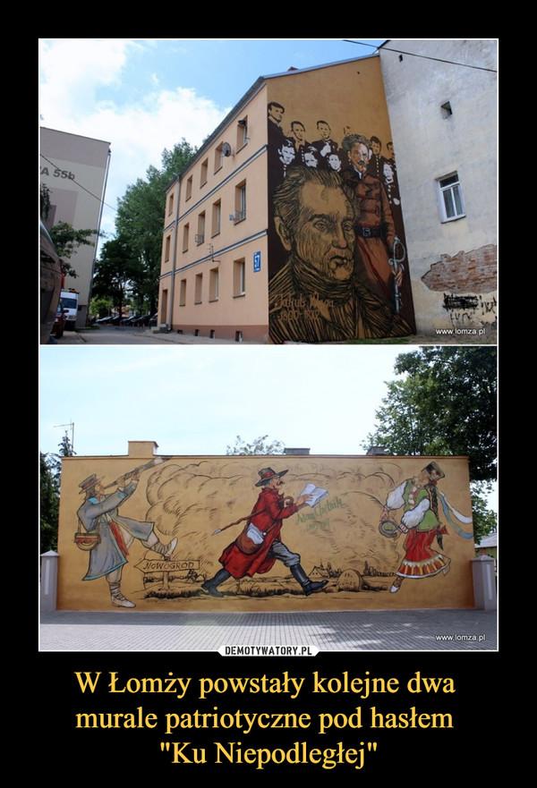 """W Łomży powstały kolejne dwa murale patriotyczne pod hasłem """"Ku Niepodległej"""" –"""