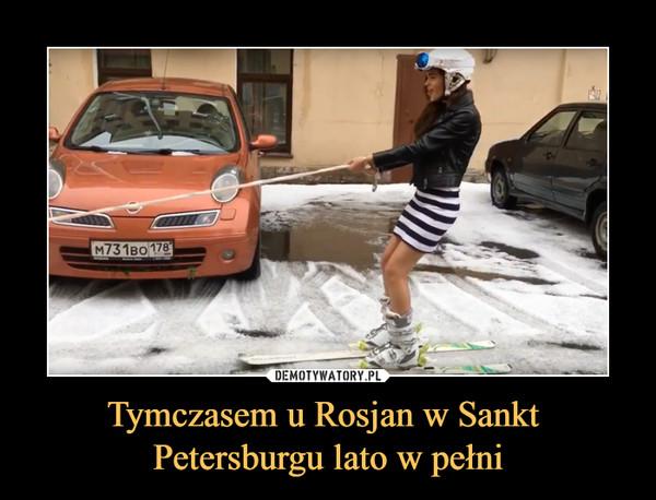Tymczasem u Rosjan w Sankt Petersburgu lato w pełni –