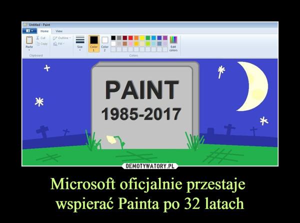 Microsoft oficjalnie przestaje wspierać Painta po 32 latach –  PAINT 1985-2017