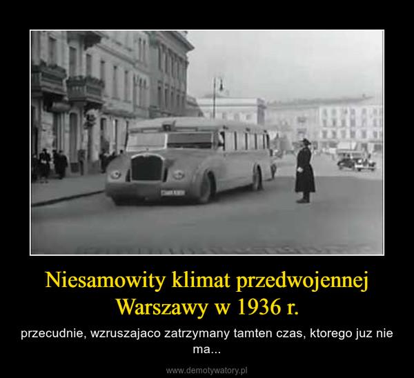 Niesamowity klimat przedwojennej Warszawy w 1936 r. – przecudnie, wzruszajaco zatrzymany tamten czas, ktorego juz nie ma...