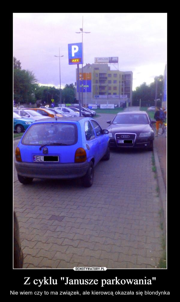 """Z cyklu """"Janusze parkowania"""" – Nie wiem czy to ma związek, ale kierowcą okazała się blondynka"""