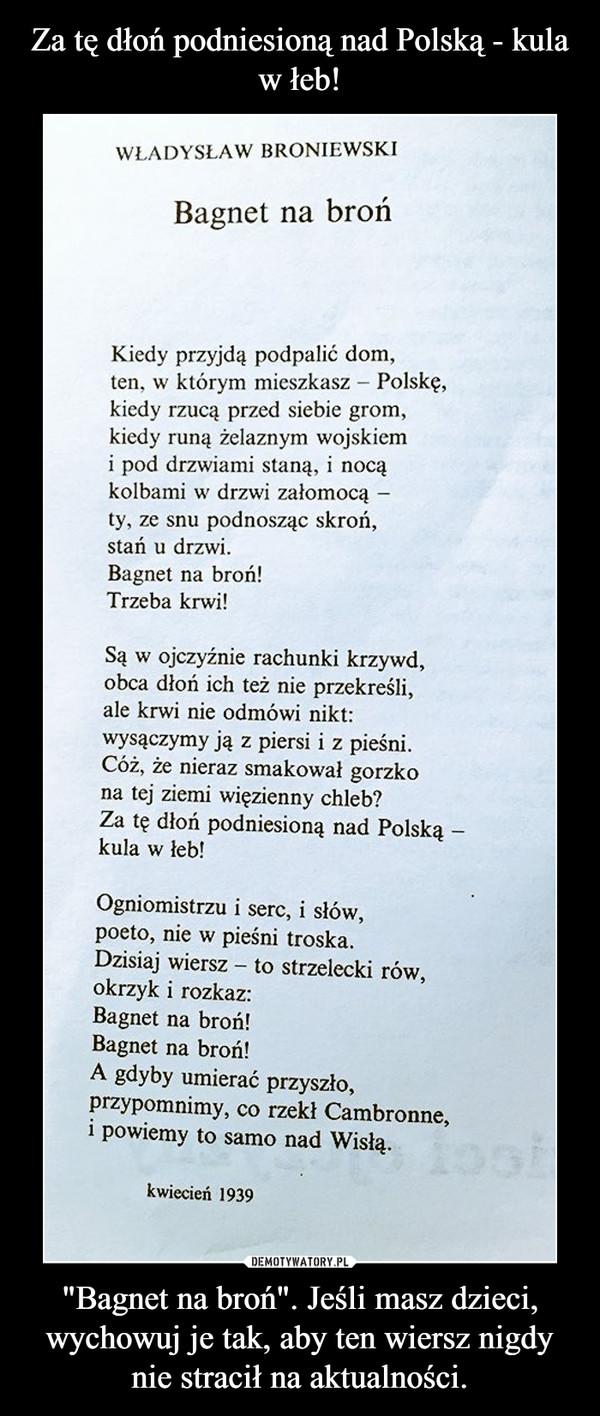 """""""Bagnet na broń"""". Jeśli masz dzieci, wychowuj je tak, aby ten wiersz nigdy nie stracił na aktualności. –"""