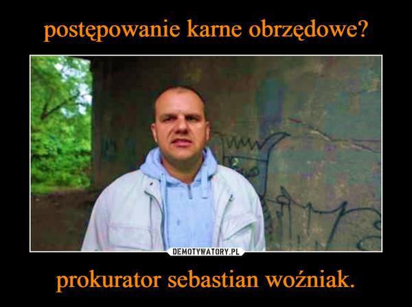 prokurator sebastian woźniak. –