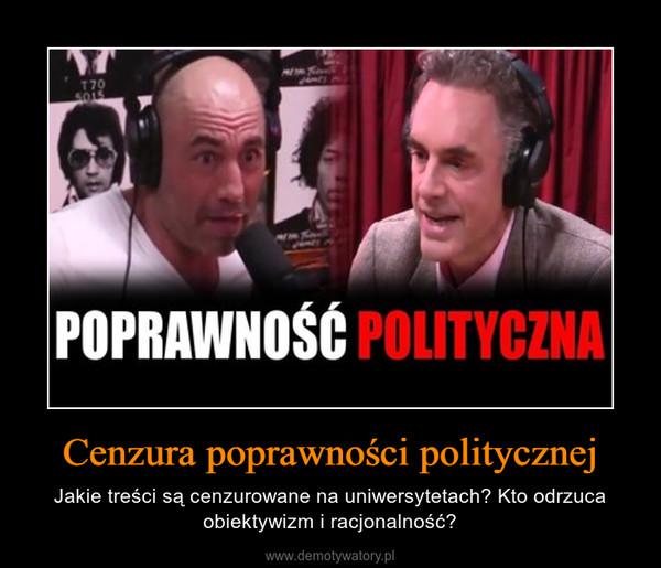 Cenzura poprawności politycznej – Jakie treści są cenzurowane na uniwersytetach? Kto odrzuca obiektywizm i racjonalność?