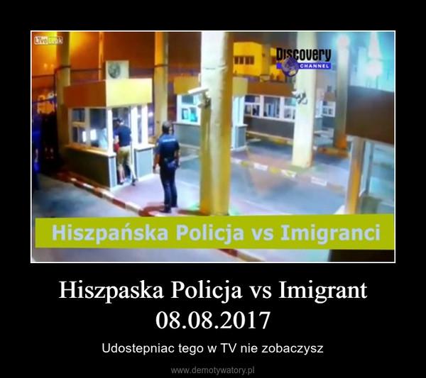 Hiszpaska Policja vs Imigrant 08.08.2017 – Udostepniac tego w TV nie zobaczysz