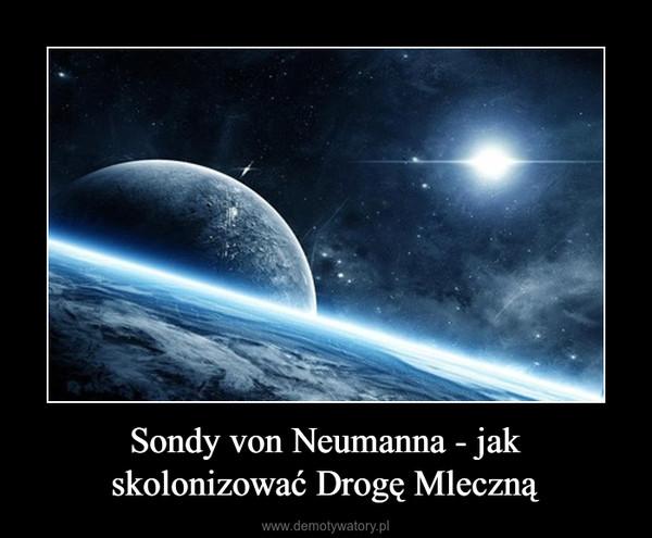 Sondy von Neumanna - jak skolonizować Drogę Mleczną –