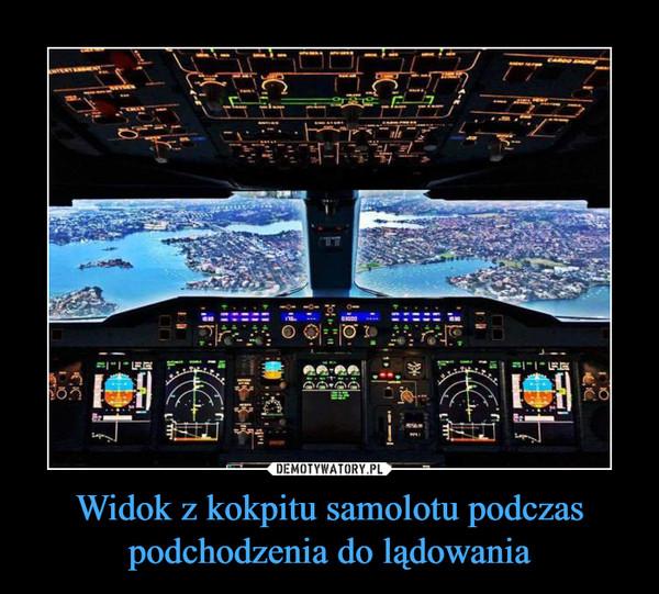 Widok z kokpitu samolotu podczas podchodzenia do lądowania –