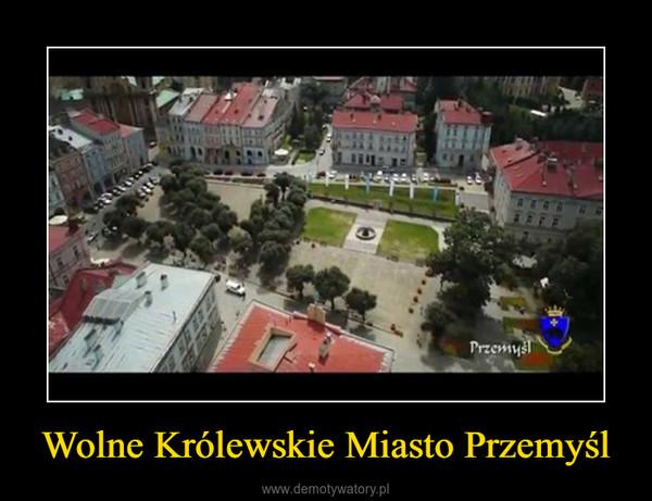 Wolne Królewskie Miasto Przemyśl –