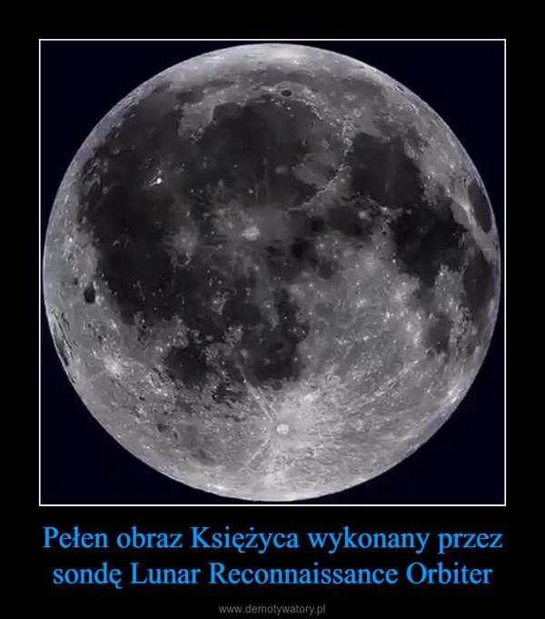 Pełen obraz Księżyca wykonany przez sondę Lunar Reconnaissance Orbiter –