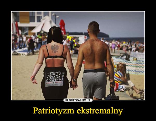 Patriotyzm ekstremalny –