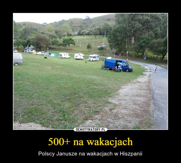 500+ na wakacjach – Polscy Janusze na wakacjach w Hiszpanii