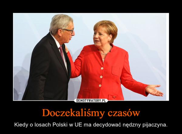 Doczekaliśmy czasów – Kiedy o losach Polski w UE ma decydować nędzny pijaczyna.