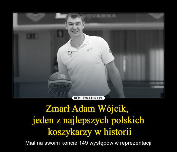 Zmarł Adam Wójcik, jeden z najlepszych polskich koszykarzy w historii – Miał na swoim koncie 149 występów w reprezentacji