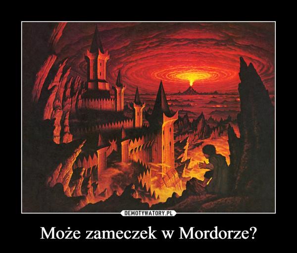 Może zameczek w Mordorze? –