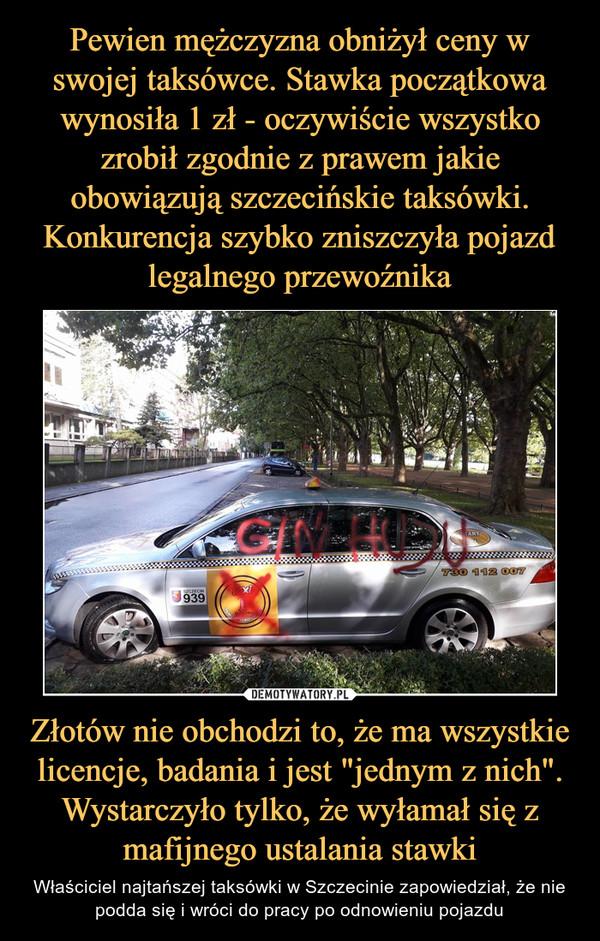"""Złotów nie obchodzi to, że ma wszystkie licencje, badania i jest """"jednym z nich"""". Wystarczyło tylko, że wyłamał się z mafijnego ustalania stawki – Właściciel najtańszej taksówki w Szczecinie zapowiedział, że nie podda się i wróci do pracy po odnowieniu pojazdu"""