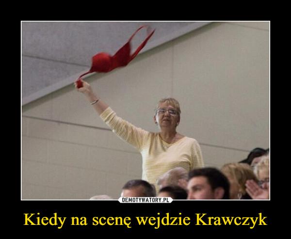 Kiedy na scenę wejdzie Krawczyk –
